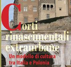 Corti rinascimentali extraurbane, un modello di cultura tra Italia e Polonia