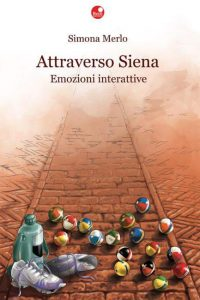 """""""Attraverso Siena"""", il nuovo libro di Simona Merlo"""