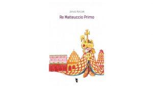 Re Matteuccio Primo, pubblicata la prima edizione integrale in lingua italiana